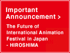 Important Announcement:The Future of International Animation Festival in Japan - HIROSHIMA